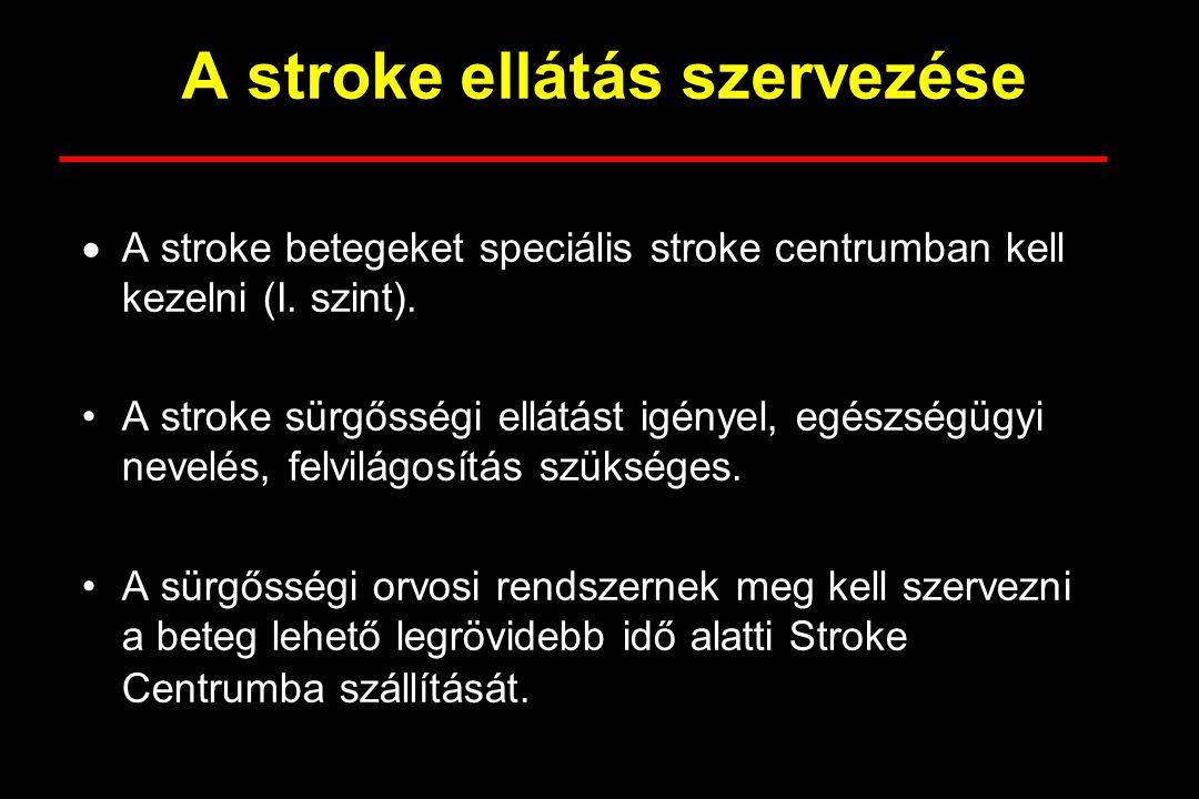 A stroke ellátás szervezése  A stroke betegeket speciális stroke centrumban kell kezelni (I. szint). A stroke sürgősségi ellátást igényel, egészségüg