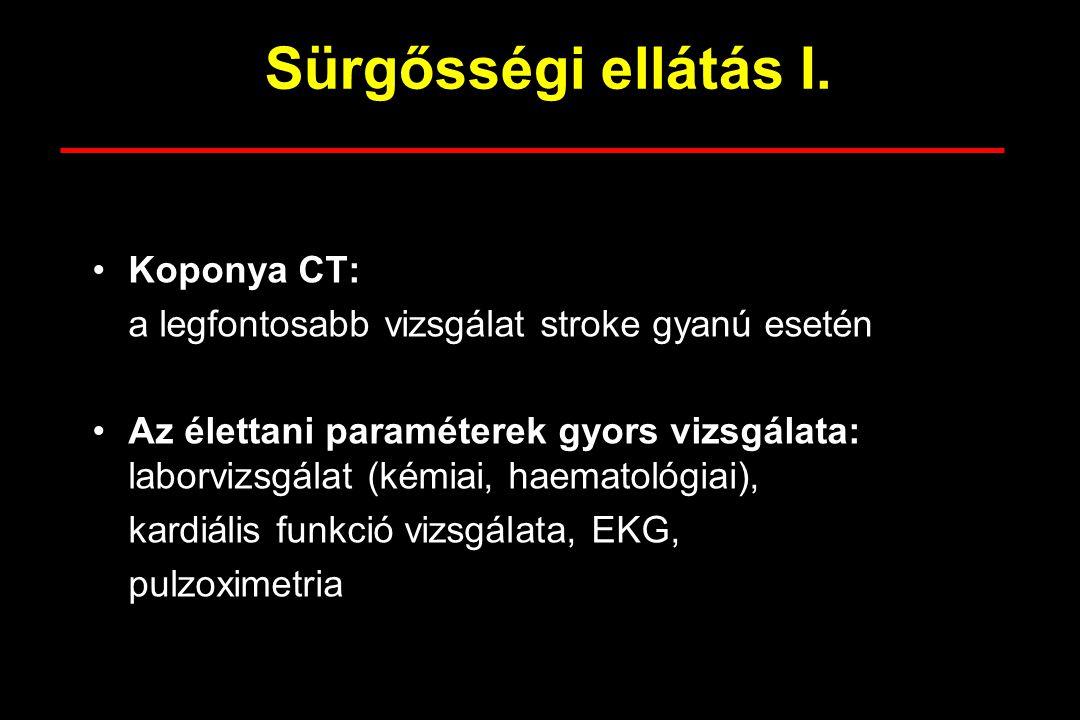 Sürgősségi ellátás I. Koponya CT: a legfontosabb vizsgálat stroke gyanú esetén Az élettani paraméterek gyors vizsgálata: laborvizsgálat (kémiai, haema