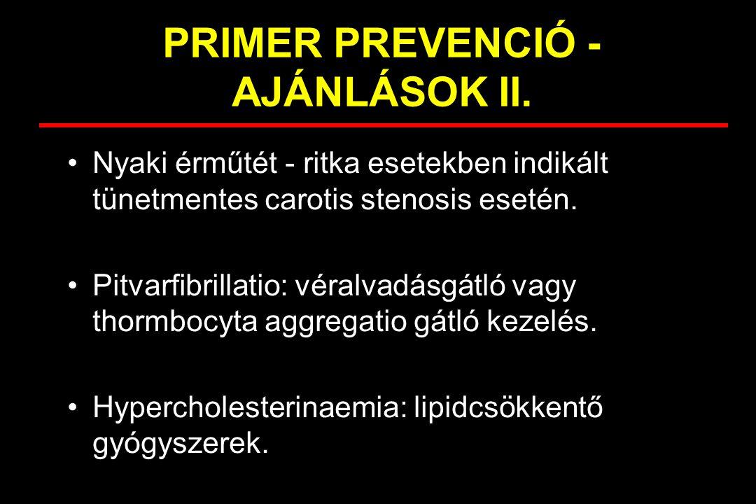 PRIMER PREVENCIÓ - AJÁNLÁSOK II. Nyaki érműtét - ritka esetekben indikált tünetmentes carotis stenosis esetén. Pitvarfibrillatio: véralvadásgátló vagy