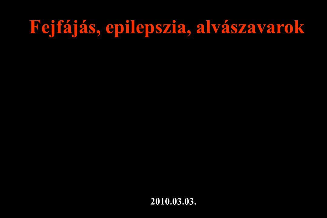 Fejfájás, epilepszia, alvászavarok 2010.03.03.