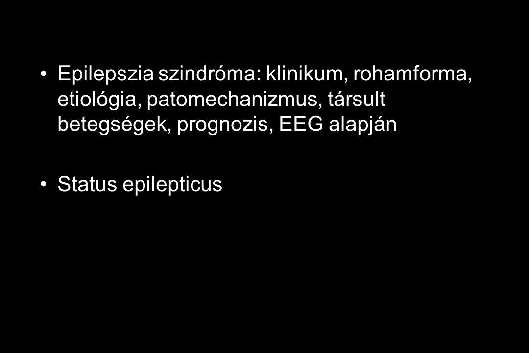 Epilepszia szindróma: klinikum, rohamforma, etiológia, patomechanizmus, társult betegségek, prognozis, EEG alapján Status epilepticus