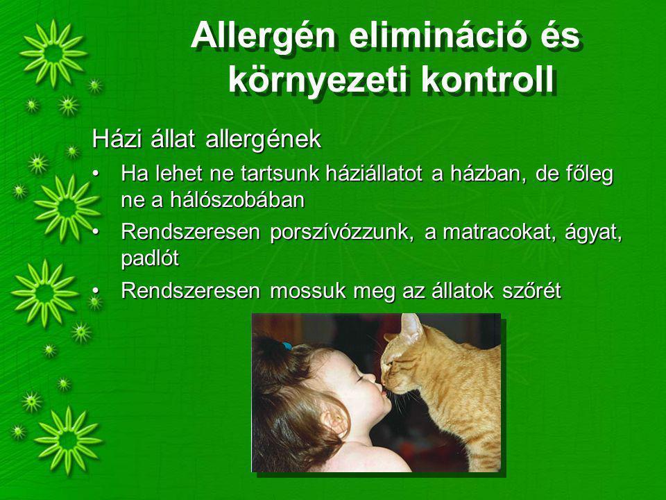 Allergén elimináció és környezeti kontroll Házi állat allergének Ha lehet ne tartsunk háziállatot a házban, de főleg ne a hálószobábanHa lehet ne tartsunk háziállatot a házban, de főleg ne a hálószobában Rendszeresen porszívózzunk, a matracokat, ágyat, padlótRendszeresen porszívózzunk, a matracokat, ágyat, padlót Rendszeresen mossuk meg az állatok szőrétRendszeresen mossuk meg az állatok szőrét