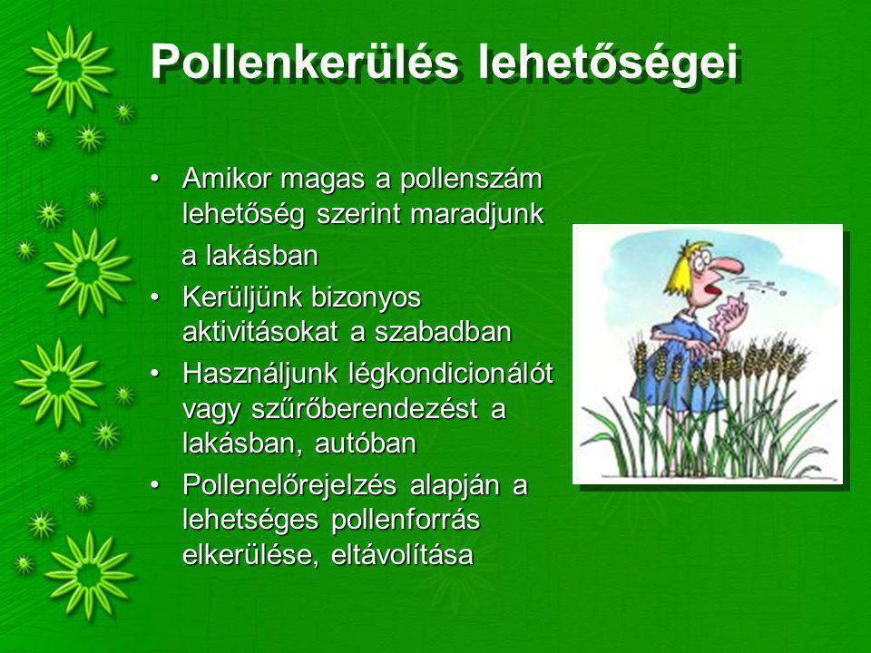 Pollenkerülés lehetőségei Amikor magas a pollenszám lehetőség szerint maradjunkAmikor magas a pollenszám lehetőség szerint maradjunk a lakásban a lakásban Kerüljünk bizonyos aktivitásokat a szabadbanKerüljünk bizonyos aktivitásokat a szabadban Használjunk légkondicionálót vagy szűrőberendezést a lakásban, autóbanHasználjunk légkondicionálót vagy szűrőberendezést a lakásban, autóban Pollenelőrejelzés alapján a lehetséges pollenforrás elkerülése, eltávolításaPollenelőrejelzés alapján a lehetséges pollenforrás elkerülése, eltávolítása