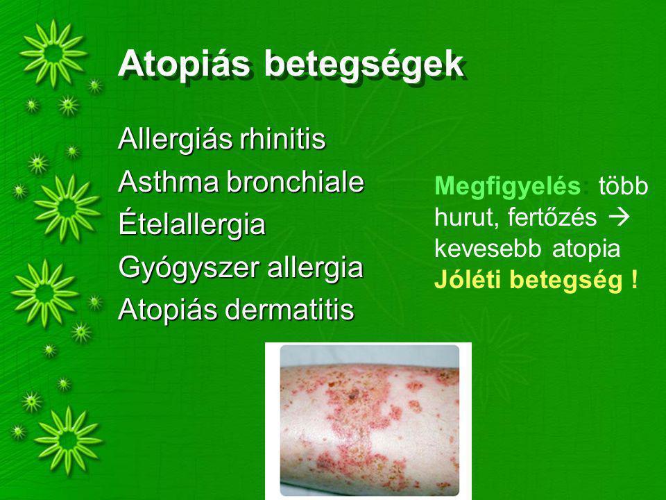 Atopiás betegségek Allergiás rhinitis Asthma bronchiale Ételallergia Gyógyszer allergia Atopiás dermatitis Megfigyelés: több hurut, fertőzés  keveseb
