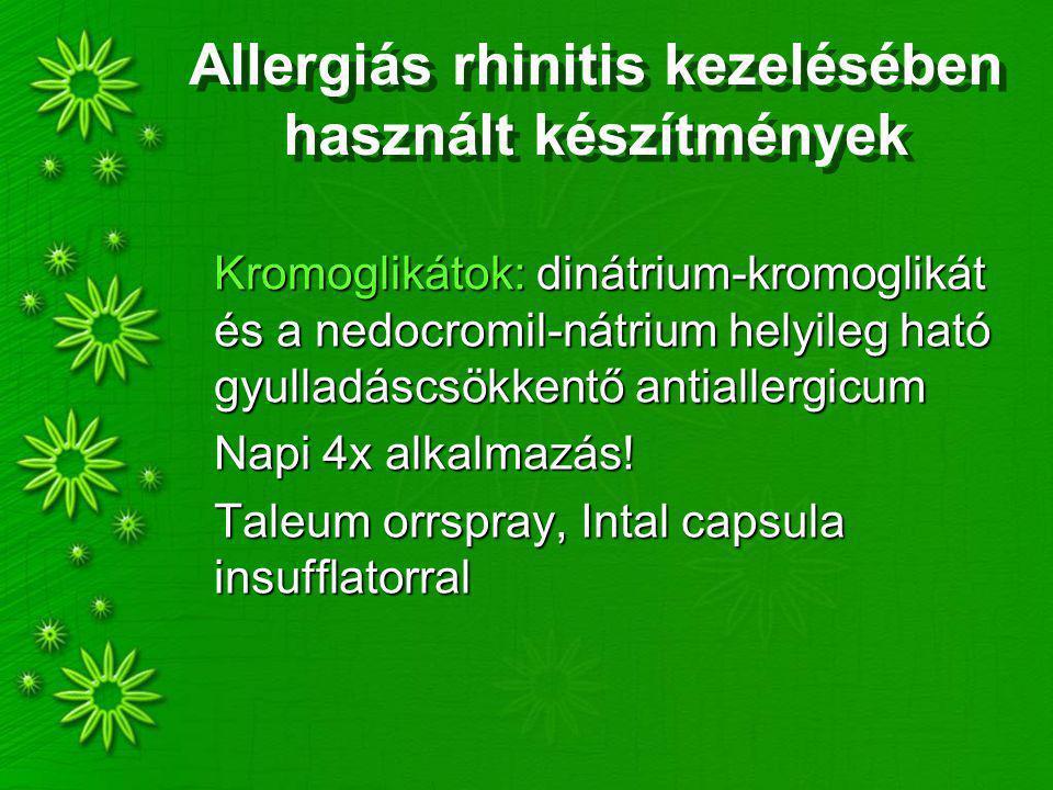 Allergiás rhinitis kezelésében használt készítmények Kromoglikátok: dinátrium-kromoglikát és a nedocromil-nátrium helyileg ható gyulladáscsökkentő antiallergicum Napi 4x alkalmazás.
