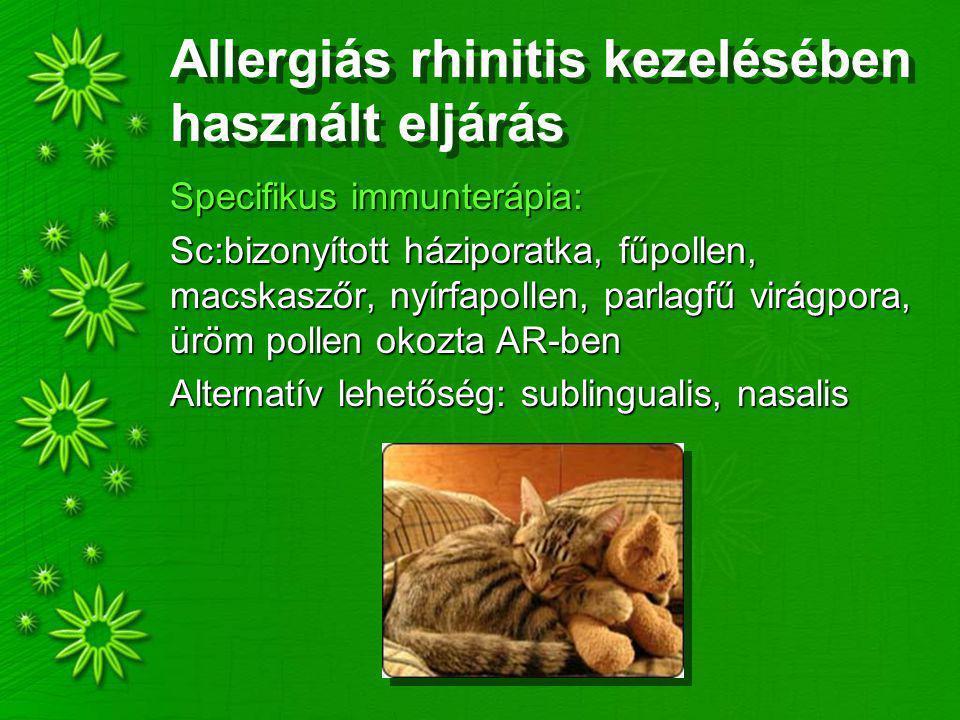 Allergiás rhinitis kezelésében használt eljárás Specifikus immunterápia: Sc:bizonyított háziporatka, fűpollen, macskaszőr, nyírfapollen, parlagfű virá