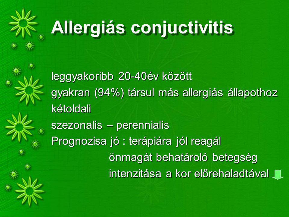 Allergiás conjuctivitis leggyakoribb 20-40év között gyakran (94%) társul más allergiás állapothoz kétoldali szezonalis – perennialis Prognozisa jó : terápiára jól reagál önmagát behatároló betegség intenzitása a kor előrehaladtával
