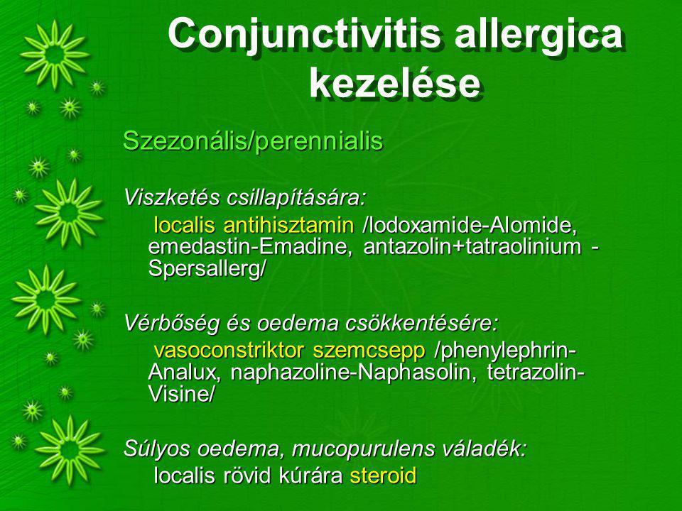 Conjunctivitis allergica kezelése Szezonális/perennialis Viszketés csillapítására: localis antihisztamin /lodoxamide-Alomide, emedastin-Emadine, antazolin+tatraolinium - Spersallerg/ localis antihisztamin /lodoxamide-Alomide, emedastin-Emadine, antazolin+tatraolinium - Spersallerg/ Vérbőség és oedema csökkentésére: vasoconstriktor szemcsepp /phenylephrin- Analux, naphazoline-Naphasolin, tetrazolin- Visine/ vasoconstriktor szemcsepp /phenylephrin- Analux, naphazoline-Naphasolin, tetrazolin- Visine/ Súlyos oedema, mucopurulens váladék: localis rövid kúrára steroid localis rövid kúrára steroid