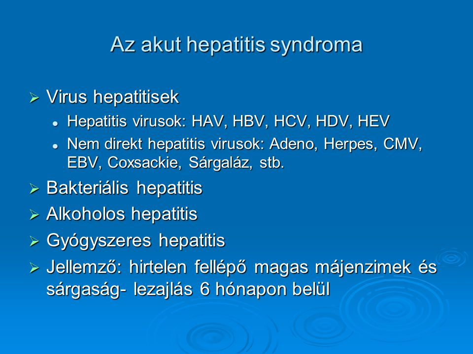 Az akut hepatitis syndroma  Virus hepatitisek Hepatitis virusok: HAV, HBV, HCV, HDV, HEV Hepatitis virusok: HAV, HBV, HCV, HDV, HEV Nem direkt hepati