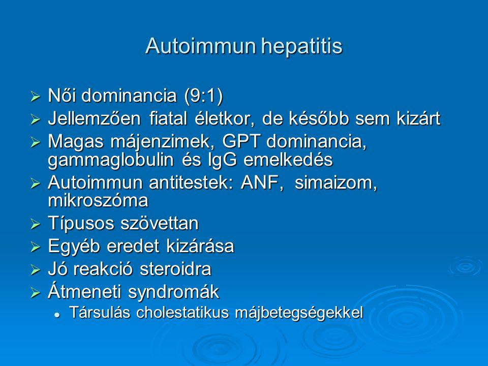 Autoimmun hepatitis  Női dominancia (9:1)  Jellemzően fiatal életkor, de később sem kizárt  Magas májenzimek, GPT dominancia, gammaglobulin és IgG emelkedés  Autoimmun antitestek: ANF, simaizom, mikroszóma  Típusos szövettan  Egyéb eredet kizárása  Jó reakció steroidra  Átmeneti syndromák Társulás cholestatikus májbetegségekkel Társulás cholestatikus májbetegségekkel