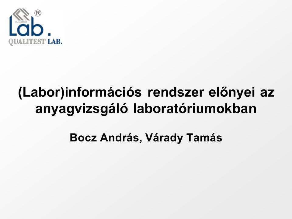 (Labor)információs rendszer előnyei az anyagvizsgáló laboratóriumokban Bocz András, Várady Tamás