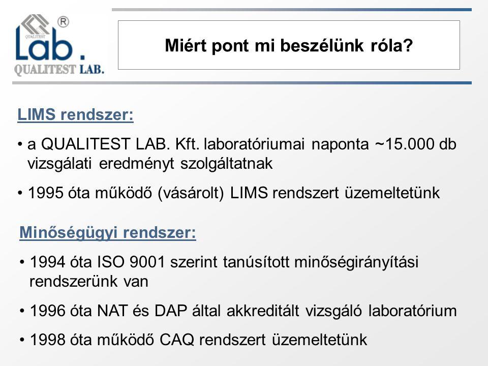 Miért pont mi beszélünk róla? LIMS rendszer: a QUALITEST LAB. Kft. laboratóriumai naponta ~15.000 db vizsgálati eredményt szolgáltatnak 1995 óta működ