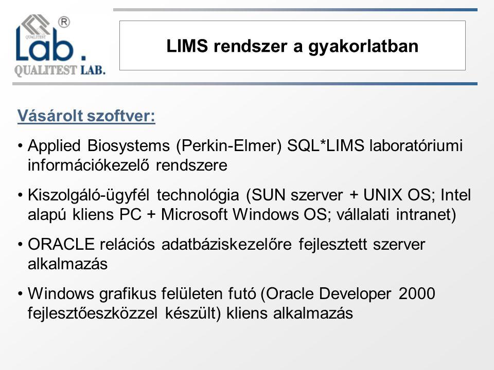 LIMS rendszer a gyakorlatban Vásárolt szoftver: Applied Biosystems (Perkin-Elmer) SQL*LIMS laboratóriumi információkezelő rendszere Kiszolgáló-ügyfél