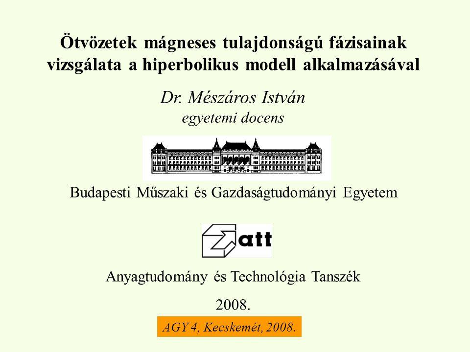Ötvözetek mágneses tulajdonságú fázisainak vizsgálata a hiperbolikus modell alkalmazásával Dr. Mészáros István egyetemi docens Budapesti Műszaki és Ga