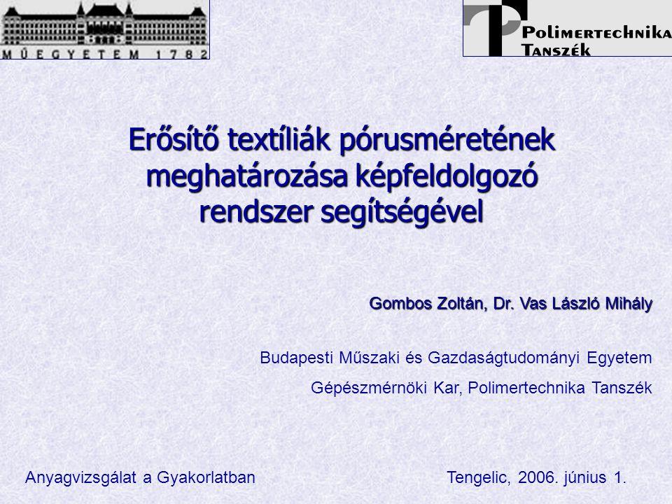 Erősítő textíliák pórusméretének meghatározása képfeldolgozó rendszer segítségével Anyagvizsgálat a Gyakorlatban Tengelic, 2006.