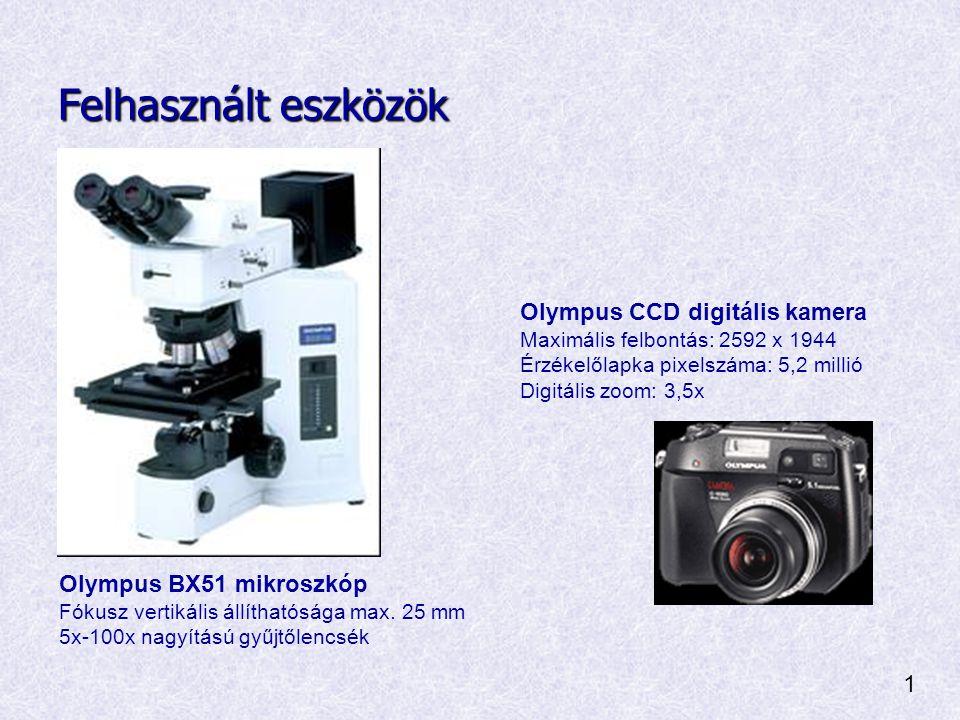 Felhasznált eszközök Olympus BX51 mikroszkóp Fókusz vertikális állíthatósága max.