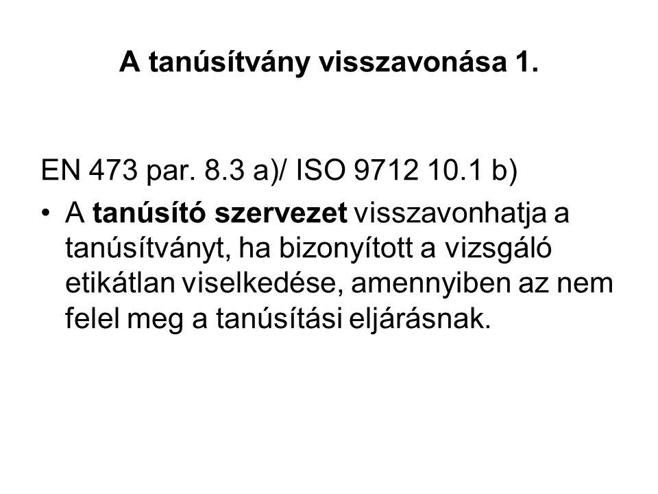 A tanúsítvány visszavonása 1. EN 473 par. 8.3 a)/ ISO 9712 10.1 b) A tanúsító szervezet visszavonhatja a tanúsítványt, ha bizonyított a vizsgáló etiká