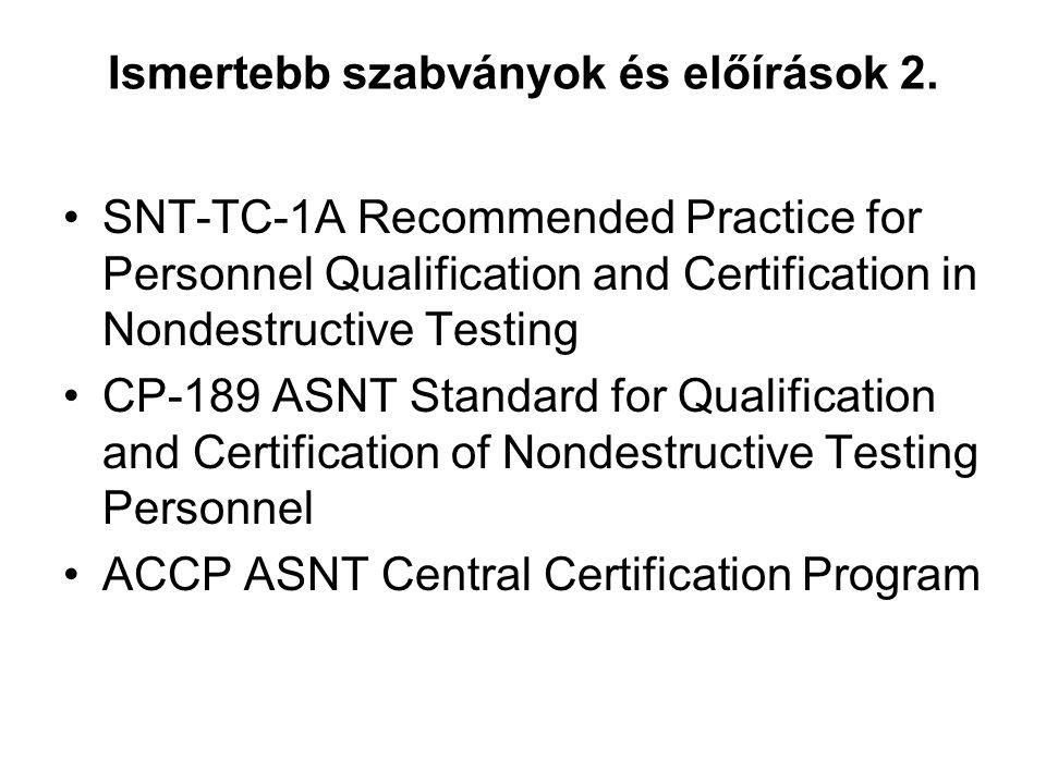 Ismertebb szabványok és előírások 2. SNT-TC-1A Recommended Practice for Personnel Qualification and Certification in Nondestructive Testing CP-189 ASN