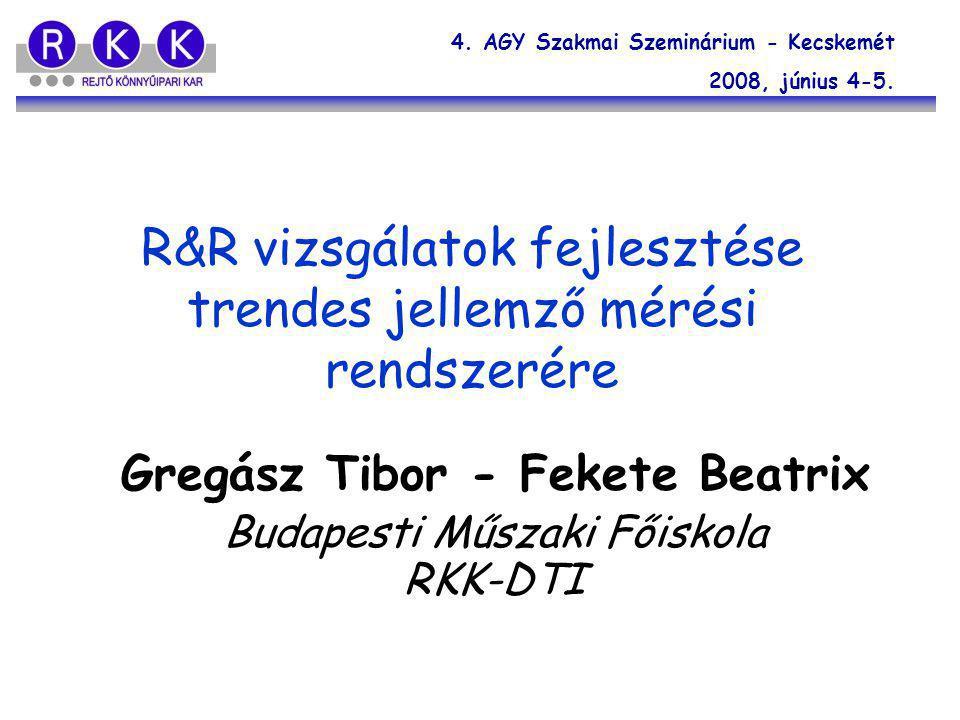 R&R vizsgálatok fejlesztése trendes jellemző mérési rendszerére Gregász Tibor - Fekete Beatrix Budapesti Műszaki Főiskola RKK-DTI 4. AGY Szakmai Szemi