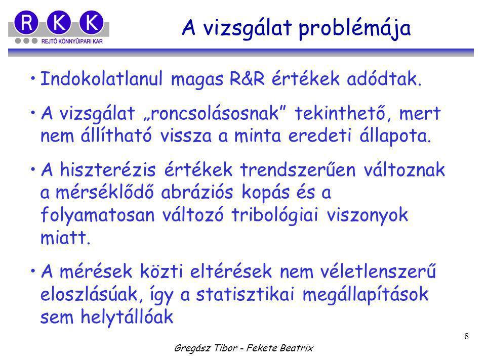 """Gregász Tibor - Fekete Beatrix 8 A vizsgálat problémája Indokolatlanul magas R&R értékek adódtak. A vizsgálat """"roncsolásosnak"""" tekinthető, mert nem ál"""
