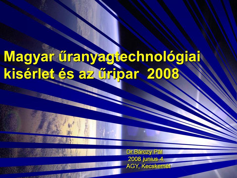 Magyar űranyagtechnológiai kisérlet és az űripar 2008 Dr.Bárczy Pál 2008 junius 4. 2008 junius 4. AGY, Kecskemét