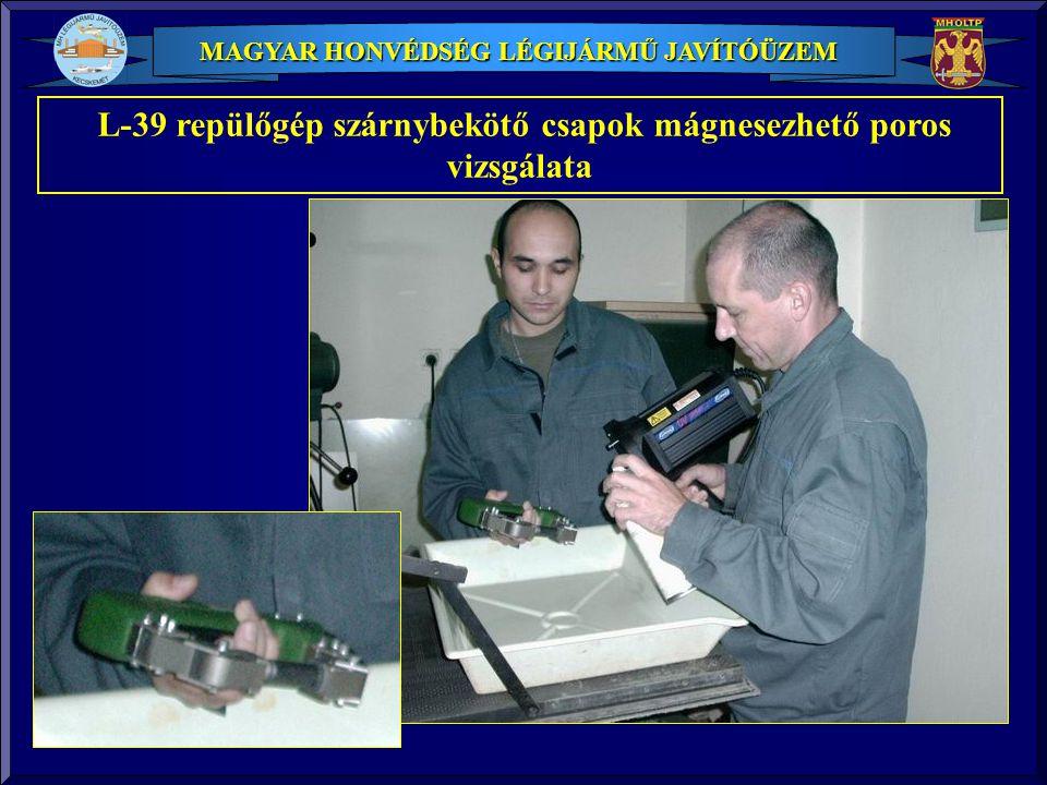 MAGYAR HONVÉDSÉG LÉGIJÁRMŰ JAVÍTÓÜZEM L-39 repülőgép szárnybekötő csapok mágnesezhető poros vizsgálata