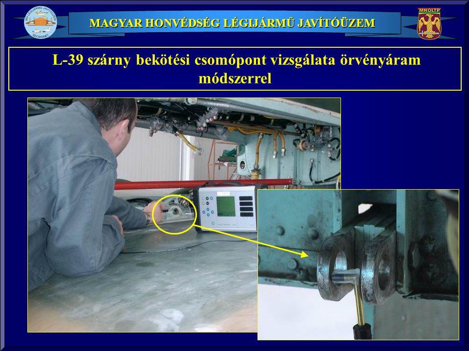 MAGYAR HONVÉDSÉG LÉGIJÁRMŰ JAVÍTÓÜZEM L-39 szárny bekötési csomópont vizsgálata örvényáram módszerrel