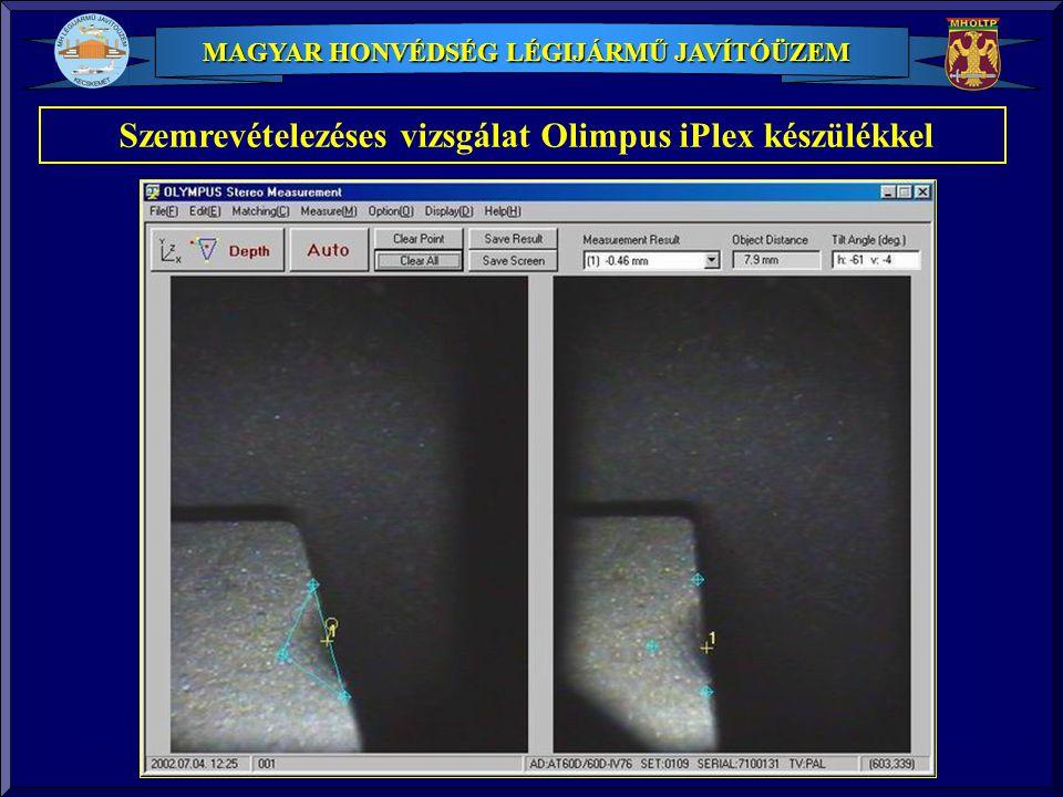 MAGYAR HONVÉDSÉG LÉGIJÁRMŰ JAVÍTÓÜZEM Szemrevételezéses vizsgálat Olimpus iPlex készülékkel