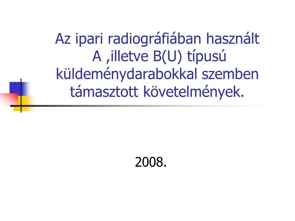 Az ipari radiográfiában használt A,illetve B(U) típusú küldeménydarabokkal szemben támasztott követelmények.
