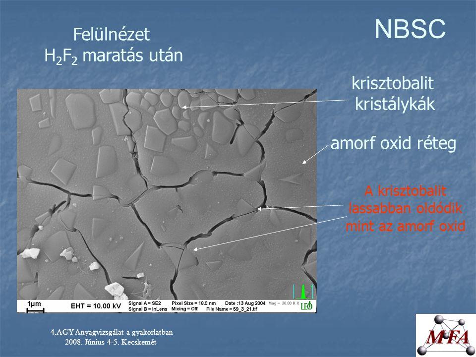 4.AGY Anyagvizsgálat a gyakorlatban 2008. Június 4-5. Kecskemét NBSC amorf oxid réteg krisztobalit kristálykák Felülnézet H 2 F 2 maratás után A krisz