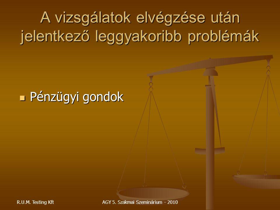 R.U.M. Testing KftAGY 5. Szakmai Szeminárium - 2010 A vizsgálatok elvégzése után jelentkező leggyakoribb problémák Pénzügyi gondok Pénzügyi gondok