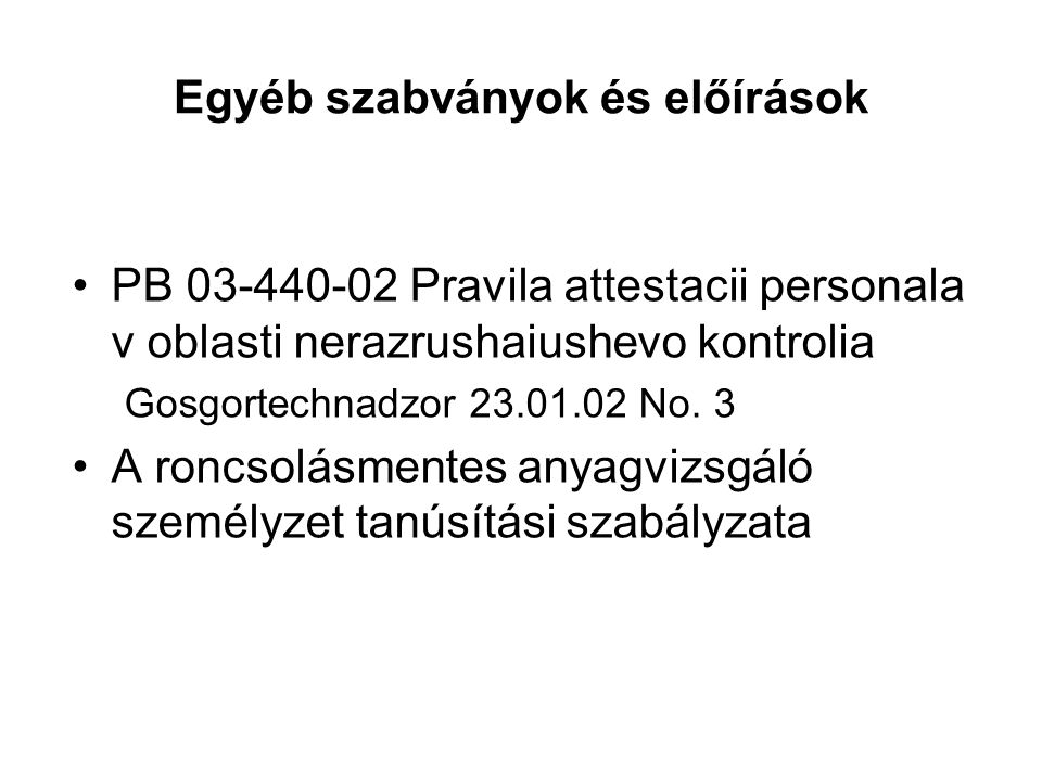 Egyéb szabványok és előírások PB 03-440-02 Pravila attestacii personala v oblasti nerazrushaiushevo kontrolia Gosgortechnadzor 23.01.02 No. 3 A roncso
