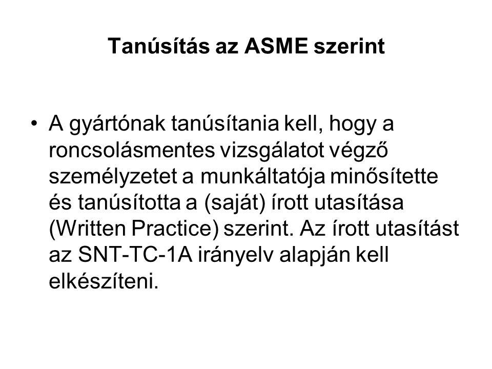 Tanúsítás az ASME szerint A gyártónak tanúsítania kell, hogy a roncsolásmentes vizsgálatot végző személyzetet a munkáltatója minősítette és tanúsította a (saját) írott utasítása (Written Practice) szerint.