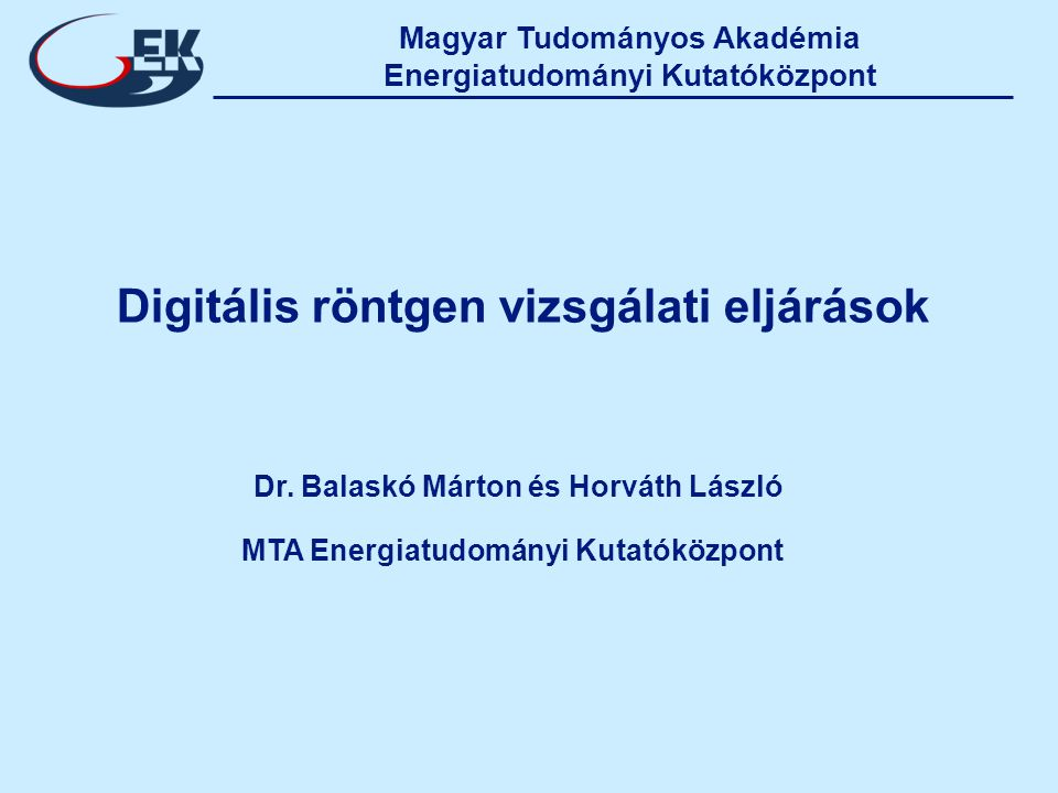 Magyar Tudományos Akadémia Energiatudományi Kutatóközpont Digitális röntgen vizsgálati eljárások Dr.
