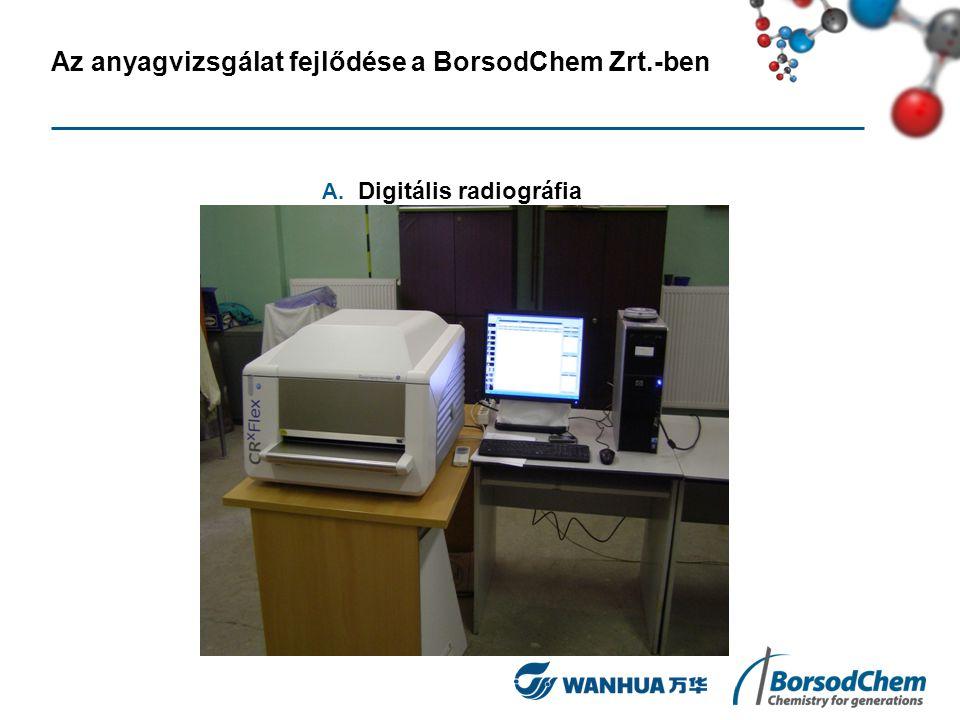 Az anyagvizsgálat fejlődése a BorsodChem Zrt.-ben A. Digitális radiográfia