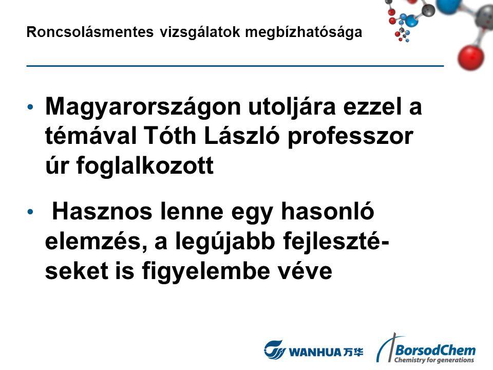 Roncsolásmentes vizsgálatok megbízhatósága Magyarországon utoljára ezzel a témával Tóth László professzor úr foglalkozott Hasznos lenne egy hasonló elemzés, a legújabb fejleszté- seket is figyelembe véve