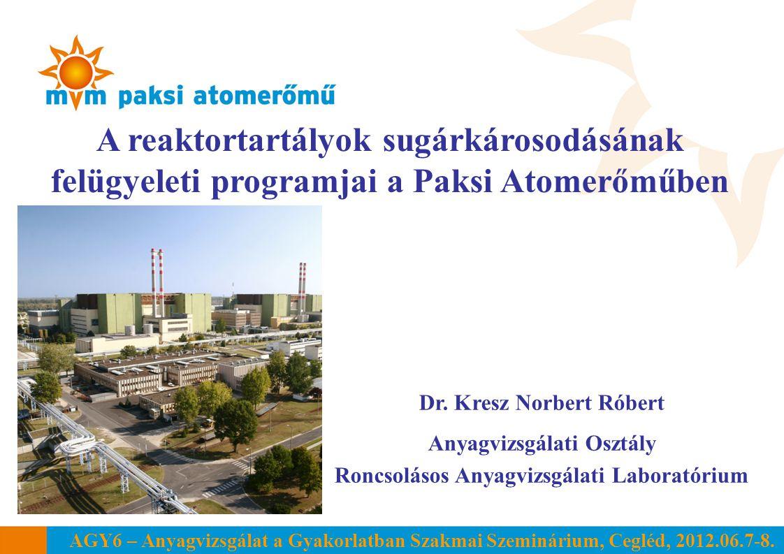 AGY6 – Anyagvizsgálat a Gyakorlatban Szakmai Szeminárium, Cegléd, 2012.06.7-8. A reaktortartályok sugárkárosodásának felügyeleti programjai a Paksi At