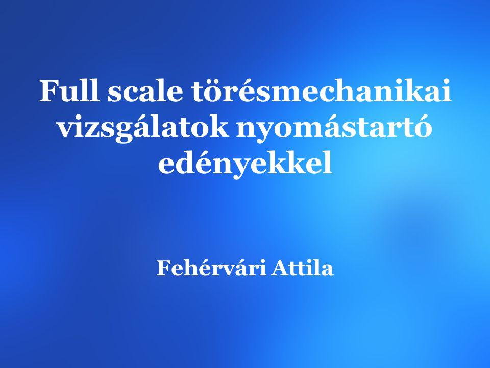 Full scale törésmechanikai vizsgálatok nyomástartó edényekkel Fehérvári Attila