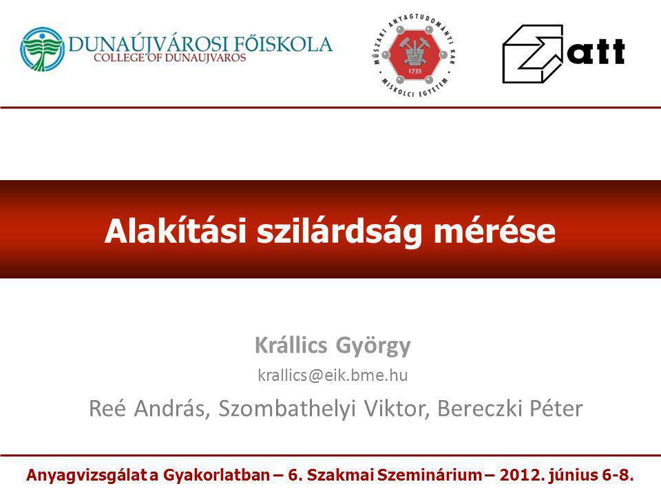 Krállics György krallics@eik.bme.hu Reé András, Szombathelyi Viktor, Bereczki Péter Anyagvizsgálat a Gyakorlatban – 6. Szakmai Szeminárium – 2012. jún
