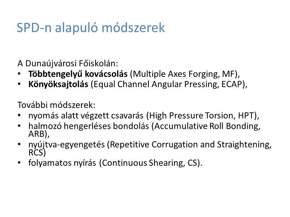 SPD-n alapuló módszerek A Dunaújvárosi Főiskolán: Többtengelyű kovácsolás (Multiple Axes Forging, MF), Könyöksajtolás (Equal Channel Angular Pressing,