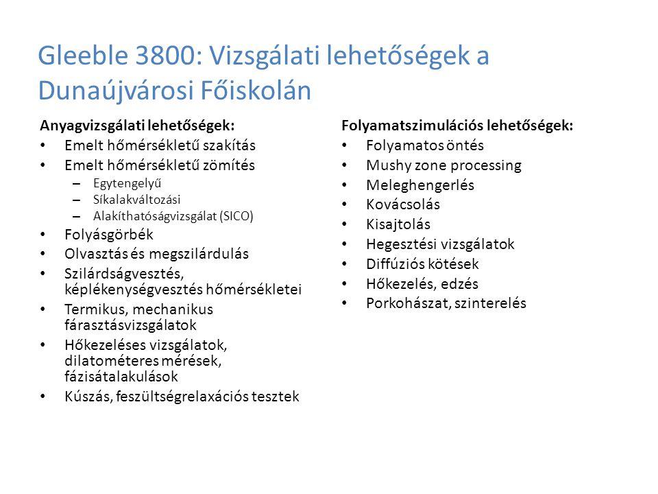 Gleeble 3800: Vizsgálati lehetőségek a Dunaújvárosi Főiskolán Anyagvizsgálati lehetőségek: Emelt hőmérsékletű szakítás Emelt hőmérsékletű zömítés – Eg