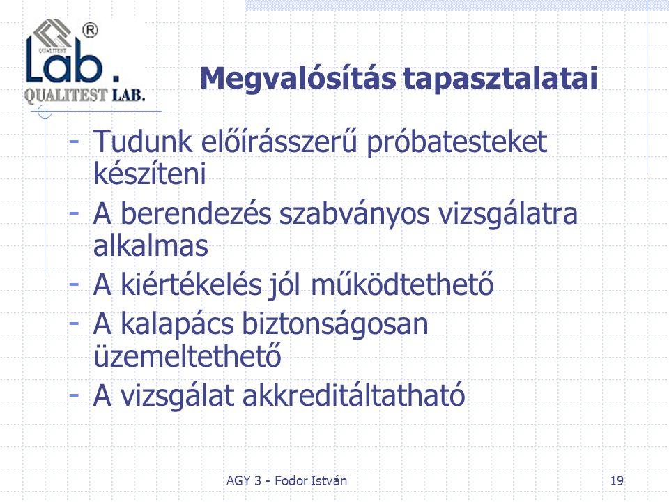 AGY 3 - Fodor István19 Megvalósítás tapasztalatai - Tudunk előírásszerű próbatesteket készíteni - A berendezés szabványos vizsgálatra alkalmas - A kié