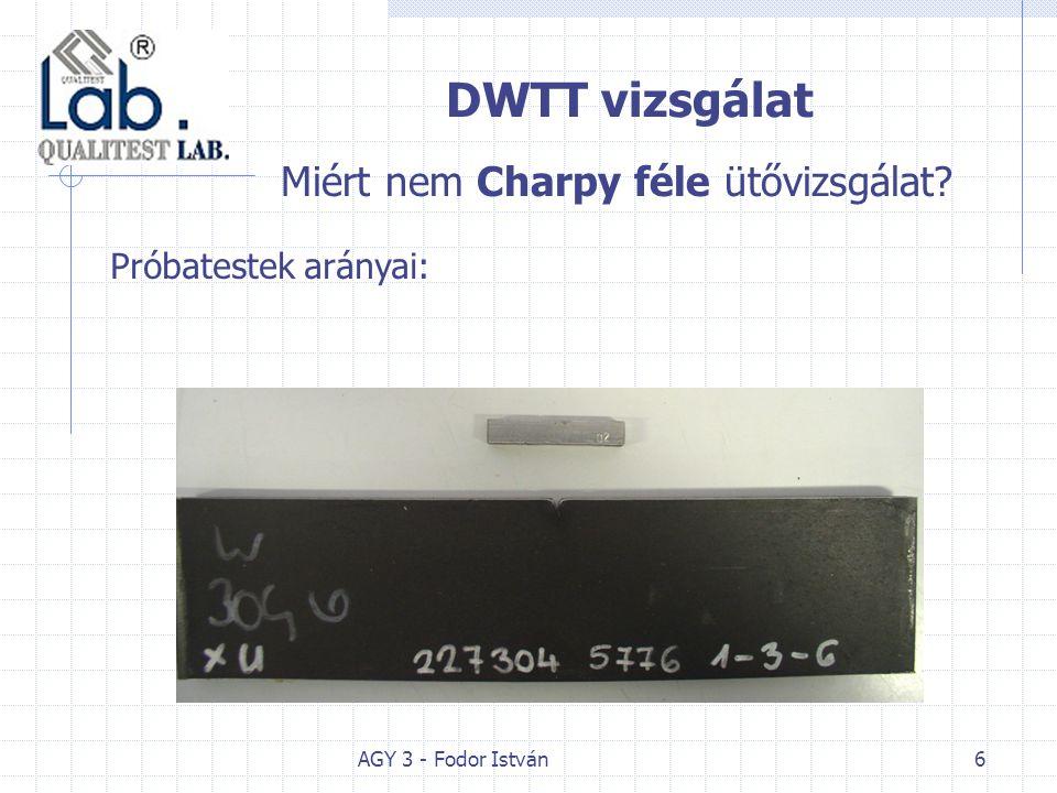 AGY 3 - Fodor István6 DWTT vizsgálat Miért nem Charpy féle ütővizsgálat Próbatestek arányai: