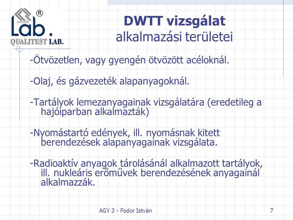 AGY 3 - Fodor István7 DWTT vizsgálat alkalmazási területei -Ötvözetlen, vagy gyengén ötvözött acéloknál. -Olaj, és gázvezeték alapanyagoknál. -Tartály