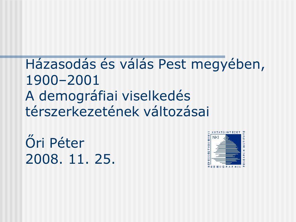 Házasodás és válás Pest megyében, 1900–2001 A demográfiai viselkedés térszerkezetének változásai Őri Péter 2008.