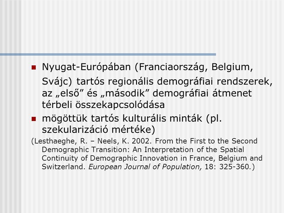 """Nyugat-Európában (Franciaország, Belgium, Svájc) tartós regionális demográfiai rendszerek, az """"első és """"második demográfiai átmenet térbeli összekapcsolódása mögöttük tartós kulturális minták (pl."""
