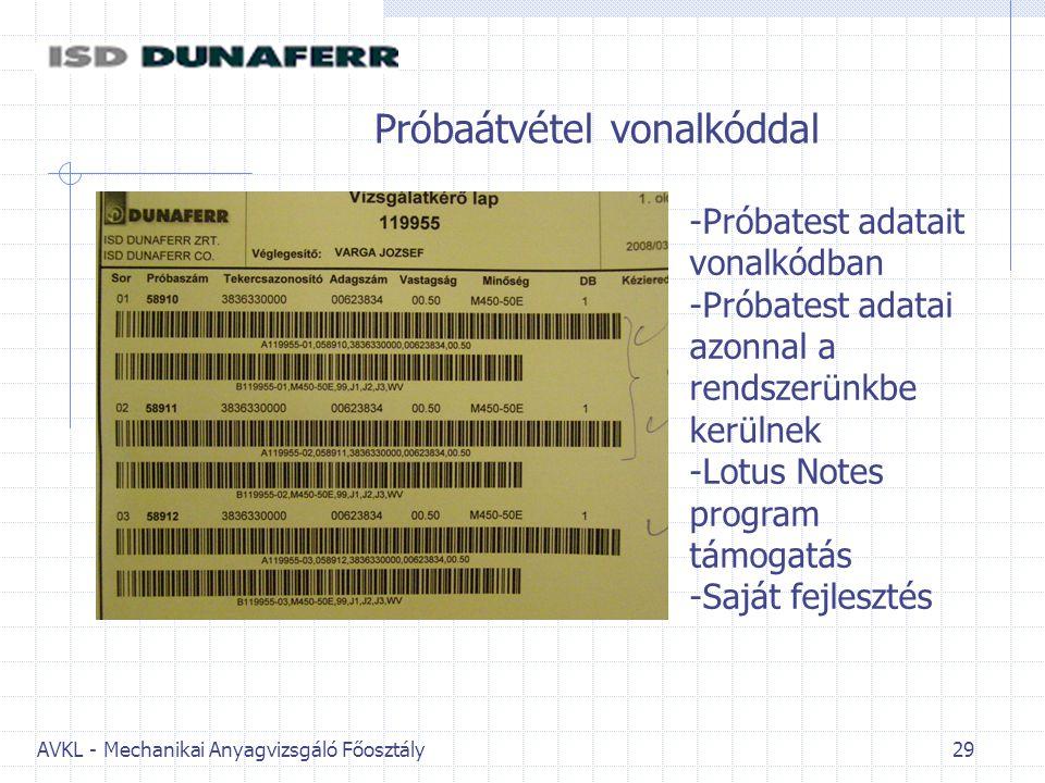 AVKL - Mechanikai Anyagvizsgáló Főosztály 29 Próbaátvétel vonalkóddal -Próbatest adatait vonalkódban -Próbatest adatai azonnal a rendszerünkbe kerülnek -Lotus Notes program támogatás -Saját fejlesztés