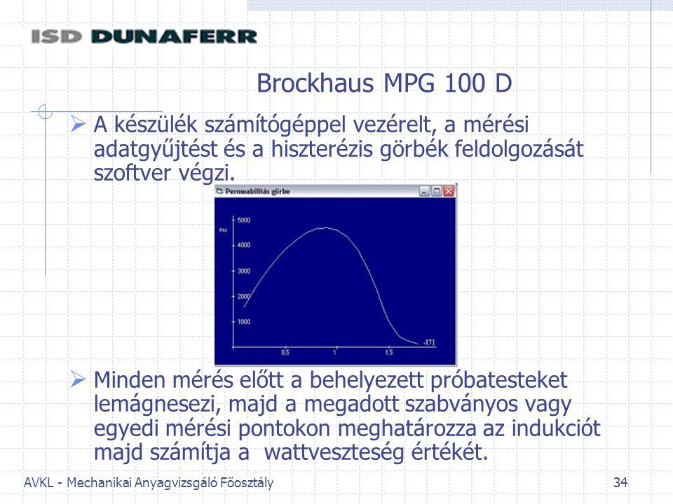 AVKL - Mechanikai Anyagvizsgáló Főosztály 34 Brockhaus MPG 100 D  A készülék számítógéppel vezérelt, a mérési adatgyűjtést és a hiszterézis görbék feldolgozását szoftver végzi.