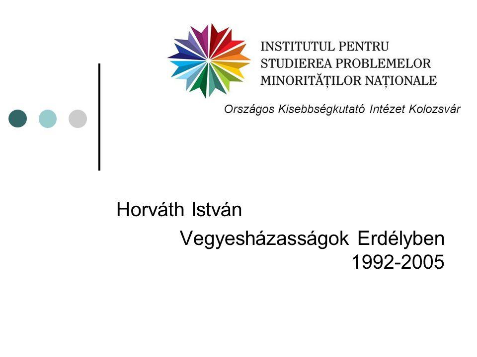 Horváth István Vegyesházasságok Erdélyben 1992-2005 Országos Kisebbségkutató Intézet Kolozsvár