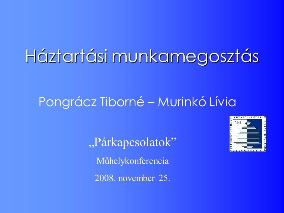 """Háztartási munkamegosztás Pongrácz Tiborné – Murinkó Lívia """"Párkapcsolatok"""" Műhelykonferencia 2008. november 25."""
